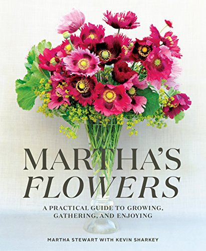 Martha's Flowers: A Practical Guide to Growing, Gathering, and Enjoying by [Stewart, Martha, Sharkey, Kevin]