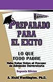Preparado Para El Exito: Lo Que Todo Padre Debe Saber Sobre El Proceso de Admision Universitaria, Segunda Edicion (Spanish Edition)