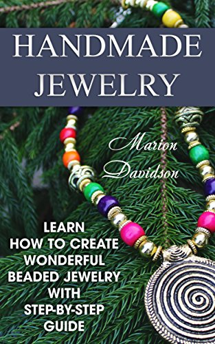 Handmade Jewelry: Learn How To Create Wonderful Beaded Jewelry With Step-By-Step Guide