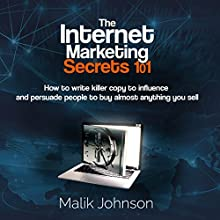 The Internet Marketing Secrets 101: How to Write Killer Copy to Influence and Persuade People to Buy Almost Anything You Sell Audiobook by Malik Johnson Narrated by Jim D. Johnston