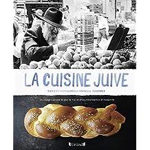 La cuisine juive: Un voyage culinaire de plus de 160 recettes, entre tradition et modernité