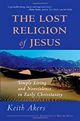 Lost Religion of Jesus: Simple Living and Nonviolence in Early Christianity