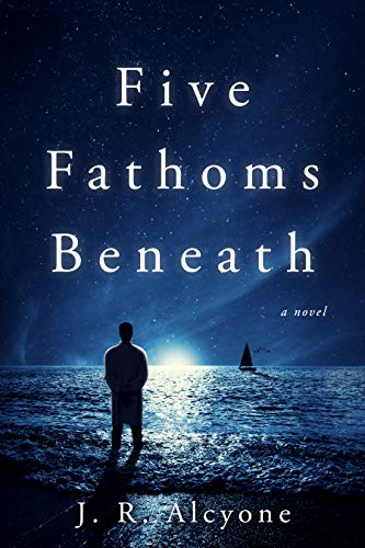 Five Fathoms Beneath by [Alcyone, J.R.]