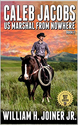 """A Classic Western: Caleb Jacobs: U.S. Marshal From Nowhere: A Western Adventure From The Author of """"The Legend of Jake Jackson"""" (Caleb Jacobs: United States Marshal Western Adventures Book 1) by [Joiner Jr., William H., Hanlon, Robert, Fie Jr., John D., Parks, Cherokee]"""