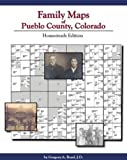 Family Maps of Pueblo County, Colorado : Homesteads Edition, Boyd, Greg, 1420301853