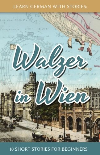 Learn German With Stories: Walzer in Wien - 10 Short Stories For Beginners (Dino lernt Deutsch) (Volume 7) (German Edition)