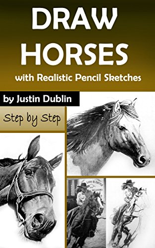 Draw Horses: With Realistic Pencil Sketches (6 Horse Drawings in a Step by Step Process) by [Dublin, Justin, Dublin, Justin]