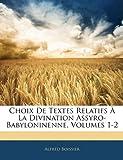 Choix de Textes Relatifs À la Divination Assyro-Babyloninenne, Alfred Boissier, 1144358698