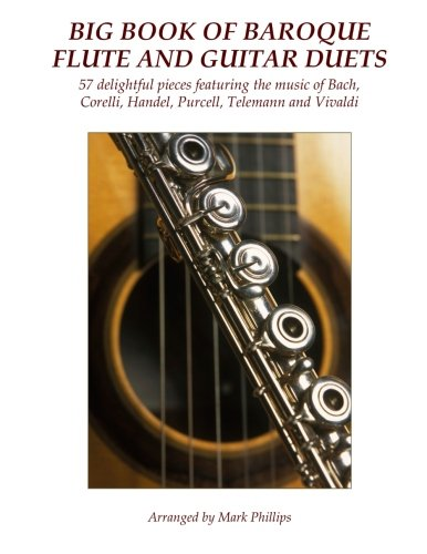 Big Book of Baroque Flute and Guitar Duets: 57 delightful pieces featuring the music of Bach, Corelli, Handel, Purcell, Telemann and - Guitar Duets Flute