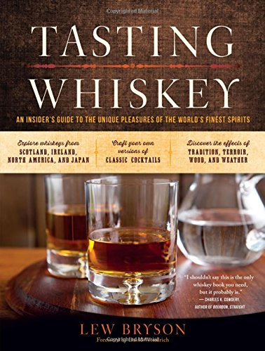 (Tasting Whiskey: An Insider's Guide to the Unique Pleasures of the World's Finest Spirits)