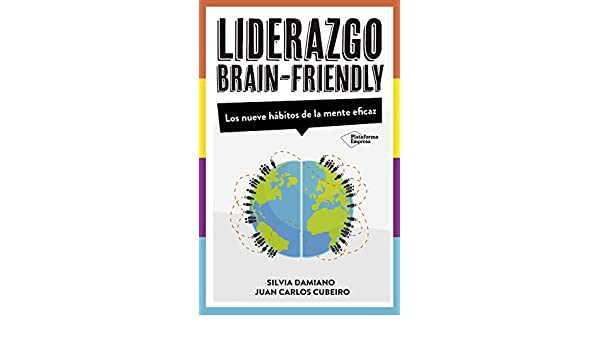 Liderazgo Brain-Friendly: Los nuevos hábitos de la mente eficaz eBook:  Damiano, Silvia, Cubeiro, Juan Carlos: Amazon.es: Tienda Kindle