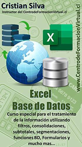 Curso Excel para Bases de Datos: Curso especial para el tratamiento de la informacion utilizando filtros, consolidaciones, subtotales, segmentaciones, ... Formularios y mucho mas... (TccExcel nº