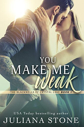 You Make Me Weak (The Blackwells of Crystal Lake Book 1) by [Stone, Juliana]