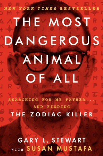 The Most Dangerous Animal of All: Searching for My Father . . . and Finding the Zodiac Killer First edition by Stewart, Gary L., Mustafa, Susan (2014) Hardcover