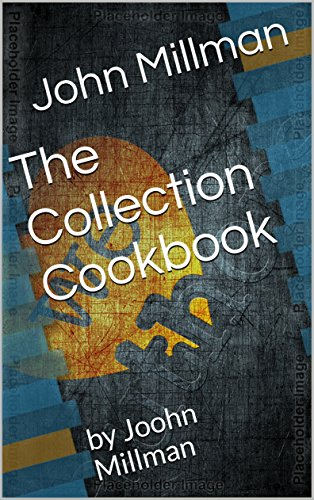 The Collection Cookbook : by Joohn Millman by John Millman