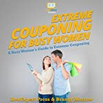 Extreme Couponing for Busy Women: A Busy Woman's Guide to Extreme Couponing | Brandy Morrow,HowExpert Press