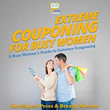 Extreme Couponing for Busy Women: A Busy Woman's Guide to Extreme Couponing Audiobook by Brandy Morrow, HowExpert Press Narrated by Robin Roach