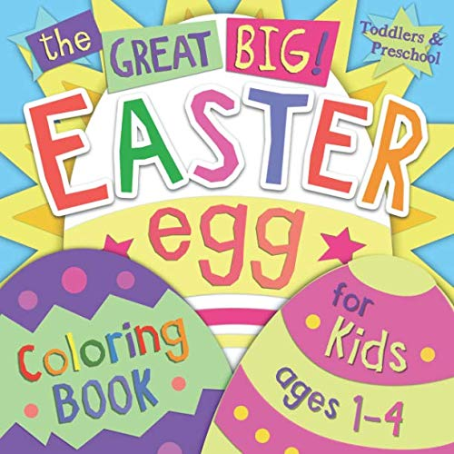 (The Great Big Easter Egg Coloring Book for Kids Ages 1-4: Toddlers & Preschool)