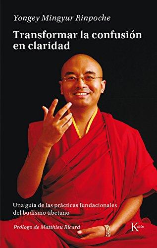 Transformar la confusin en claridad: Una gua de las prcticas fundacionales del budismo tibetano (Spanish Edition)