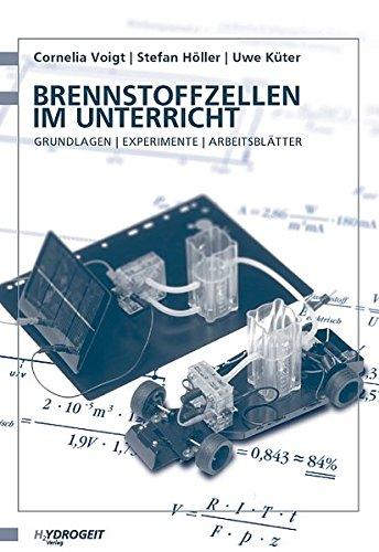 Brennstoffzellen im Unterricht: Grundlagen - Experimente - Arbeitsblätter