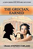 The Grecian, Earned: A New Sherlock Holmes Mystery (New Sherlock Holmes Mysteries) (Volume 26)