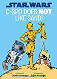 Star Wars C-3PO Does NOT Like Sand! (A Droid Tales Book)