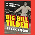 Big Bill Tilden: The Triumphs and the Tragedy Audiobook by Frank Deford Narrated by Frank Deford