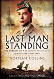Last Man Standing: The Memiors of a Seaforth Highlander during the Great War