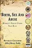 Download Birth, Sex and Abuse: Women's Voices Under Nazi Rule (Winner: Canadian Jewish Literary Award, CHOICE Outstanding Academic Title and USA National Jewish Book Award) in PDF ePUB Free Online