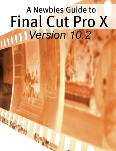 a-newbies-guide-to-final-cut-pro-x-version-102-a-beginnings-guide-to-video-editing-like-a-pro