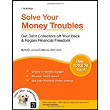 Solve Your Money Troubles: Get Debt Collectors Off Your Back & Regain Financial Freedom (11 th edition)