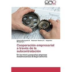 Cooperacion Empresarial a Traves de La Subcontratacion