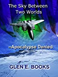 The Sky Between Two Worlds: -- Apocalypse Denied