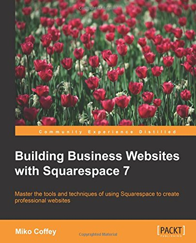 Building Business Websites with Squarespace 7 (Web Design And Marketing Solutions For Business Websites)