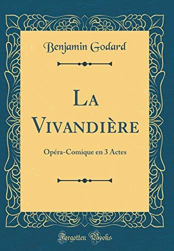 La Vivandière Opéra-Comique en 3 Actes (Classic Reprint)  [Godard, Benjamin] (Tapa Dura)