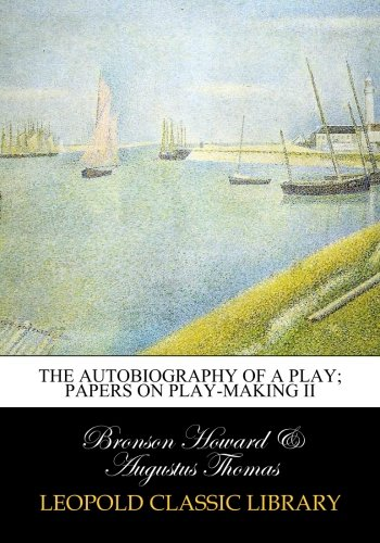 Download The Autobiography of a Play; Papers on play-making II ebook