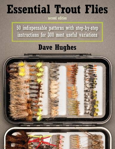 Essential Trout Flies: 50 Indispensable Patterns with Step-by-Step Instructions for