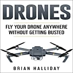Drones: Fly Your Drone Anywhere Without Getting Busted | Brian Halliday