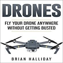 Drones: Fly Your Drone Anywhere Without Getting Busted Audiobook by Brian Halliday Narrated by Mark Thomas