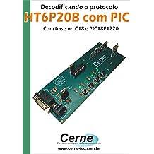 Decodificando o protocolo  HT6P20B com PIC Com base no C18 e PIC18F1220