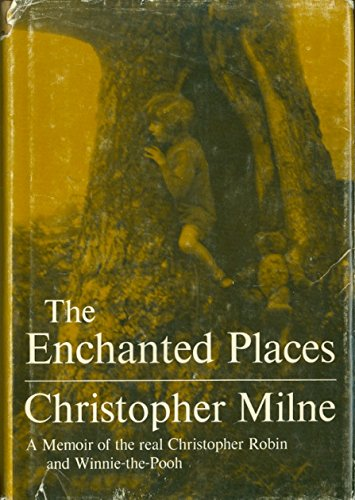 The Enchanted Places: A Memoir of the Real Christopher Robin and Winnie-the-Pooh