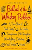 Front cover for the book Ballad of the Whiskey Robber: A True Story of Bank Heists, Ice Hockey, Transylvanian Pelt Smuggling, Moonlighting Detectives and Broken Hearts by Julian Rubinstein