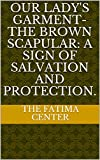 Our Lady's Garment-The Brown Scapular: A Sign of