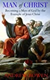 Man of Christ:: Becoming a Man of God by the Example of Jesus Christ