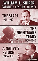William L. Shirer Twentieth Century Journey: The Start (1904-1930), The Nightmare Years (1930-1940), A Native's Return (1945-1988)