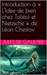 Introduction à « L'Idée de bien chez Tolstoï et Nietzsche » de Léon Chestov par Jules de Gaultier