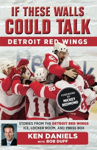 If These Walls Could Talk: Detroit Red Wings: Stories from the Detroit Red Wings Ice, Locker Room, and Press Box cover