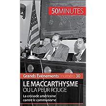 Le maccarthysme ou la peur Rouge: La croisade américaine contre le communisme (Grands Événements t. 30) (French Edition)