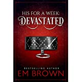 DEVASTATED: A Billionaire Auction Romance (His For A Week Book 4)