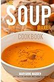 The Soup-Maker Cookbook, Maryanne Madden, 1494384949